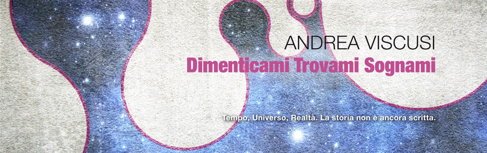 Dimenticami Trovami Sognami, di Andrea Viscusi